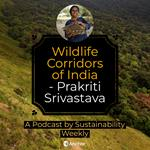 Podcast: Wildlife Corridors of India - WCS-India Country Director Prakriti Srivastava in conversation with Sustainability Weekly